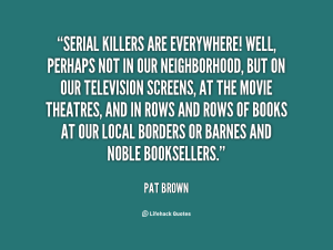 quote-Pat-Brown-serial-killers-are-everywhere-well-perhaps-not-119184