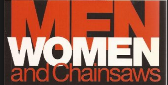 Men, Women & Chainsaws